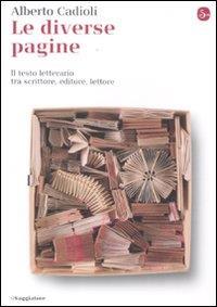 Le diverse pagine : il testo letterario tra scrittore, editore, lettore / Alberto Cadioli