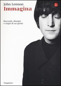 Immagina : racconti, disegni e sogni di un genio / John Lennon