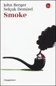Smoke / John Berger ; [disegni di] Selçuk Demired ; traduzione di Maria Nadotti
