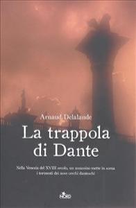 La trappola di Dante : romanzo / Arnaud Delalande ; traduzione di Elisa Villa