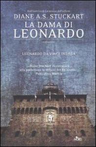 La dama di Leonardo : romanzo / Diane A. S. Stuckart ; traduzione di Chiara Brovelli
