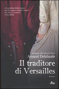 Il traditore di Versailles : romanzo / Arnaud Delalande ; traduzione di Claudia Lionetti