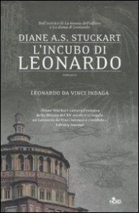 L'incubo di Leonardo : romanzo / Diane A.S. Stuckart ; traduzione di Chiara Brovelli