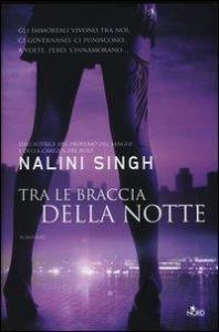 Tra le braccia della notte / Nalini Singh