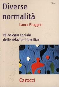 Diverse normalità : psicologia sociale delle relazioni familiari / Laura Fruggeri