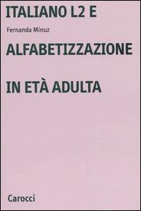 Italiano L2 e alfabetizzazione in età adulta / Fernanda Minuz