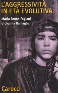 L'aggressivita in età evolutiva / Maria Bruna Fagiani, Giovanna Ramaglia