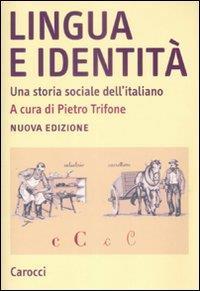 Lingua e identità : una storia sociale dell'italiano / a cura di Pietro Trifone