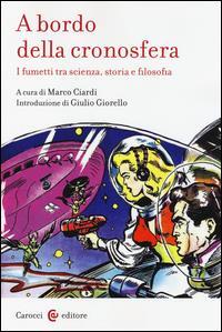 A bordo della cronosfera : i fumetti tra scienza, storia e filosofia / a cura di Marco Ciardi ; introduzione di Giulio Giorello