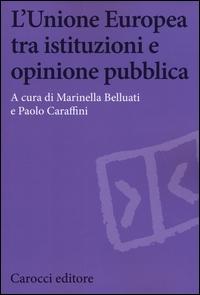 L'Unione europea tra istituzioni e opinione pubblica