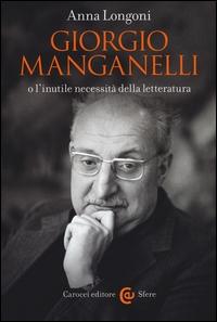 Giorgio Manganelli, o L'inutile necessità della letteratura