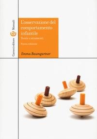 L'osservazione del comportamento infantile : teorie e strumenti / Emma Baumgartner
