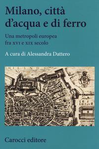 Milano, città d'acqua e di ferro