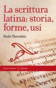 La scrittura latina: storia, forme, usi