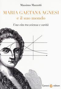 Maria Gaetana Agnesi e il suo mondo