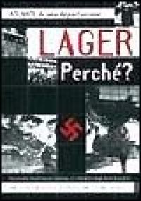Lager, perché? : Auschwitz, Mauthausen, Dachau... lo sterminio degli ebrei da parte delle oscure legioni naziste, dal comando delle SS e della Gestapo / Piergiorgio Viberti