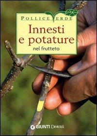 Innesti e potature nel frutteto / Adriano Del Fabro