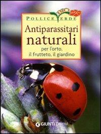 Antiparassitari naturali per l'orto, il frutteto, il giardino / Adriano Del Fabro
