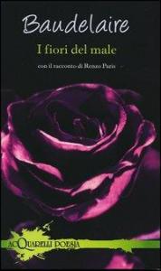 I fiori del male / Baudelaire ; con il racconto di Renzo Paris