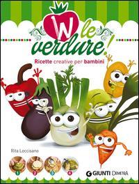 W le verdure! : ricette creative per bambini / Rita Loccisano