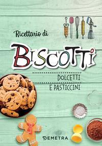 Ricettario di biscotti, dolcetti e pasticcini