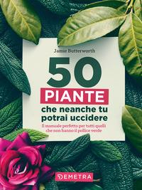 50 piante che non potrai uccidere