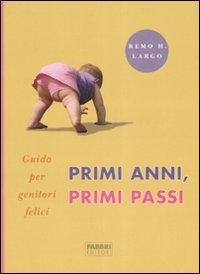 Primi anni, primi passi : guida per genitori felici / Remo H. Largo