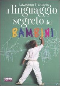 Il linguaggio segreto dei bambini / Lawrence E. Shapiro