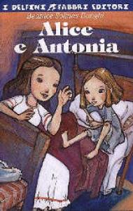 Alice e Antonia / Beatrice Solinas Donghi ; postfazione di Antonio Faeti ; illustrazioni di Simona Bursi