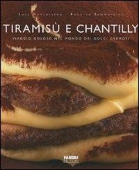 Tiramisù e chantilly : viaggio goloso nel mondo dei dolci cremosi / Luca Montersino, Roberto Sammartini