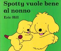 Spotty vuole bene al nonno / Eric Hill
