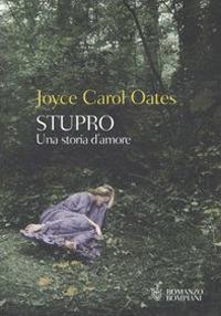 Stupro : una storia d'amore / Joyce Carol Oates