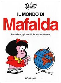 Il mondo di Mafalda : le strisce, gli inediti, le testimonianze / Quino