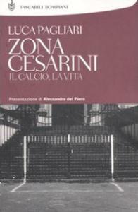 Zona Cesarini : il calcio, la vita / Luca Pagliari
