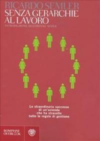 Senza gerarchie al lavoro / Ricardo Semler ; traduzione di Andrea D'Anna ; introduzione di Corinne Maier