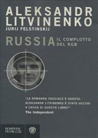 Russia : il complotto del KGB / Aleksandr Litvinenko, Jurij Felstinskij ; traduzione di Alberto Cristofori ... [et. al.]