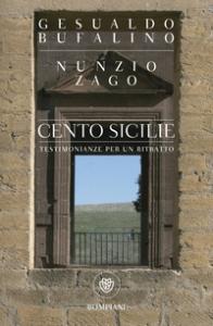 Cento Sicilie : testimonianze per un ritratto / Gesualdo Bufalino, Nunzio Zago