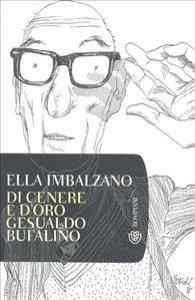 Di cenere e d'oro : Gesualdo Bufalino / Ella Imbalzano