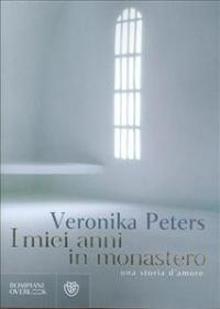 I miei anni in monastero / Veronika Peters ; traduzione di Alessandro Melazzini
