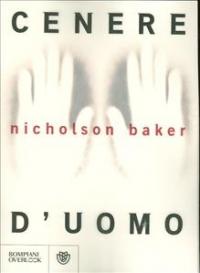 Cenere d'uomo / Nicholson Baker ; traduzione di Marco Marinelli