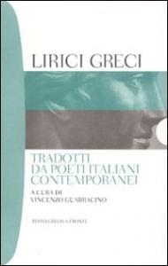 Lirici greci tradotti da poeti italiani contemporanei / a cura di Vincenzo Guarracino. <Vol. 1>