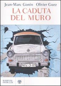 La caduta del muro / Jean-Marc Gonin, Olivier Guez ; traduzione di Marco Marinelli