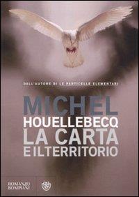 La carta e il territorio / Michel Houellebecq ; traduzione di Fabrizio Ascari