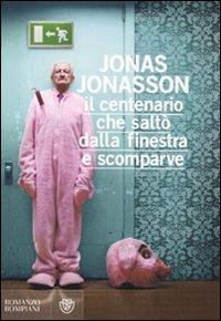 Il centenario che saltò dalla finestra e scomparve / Jonas Jonasson ; traduzione di Margherita Podestà Heir