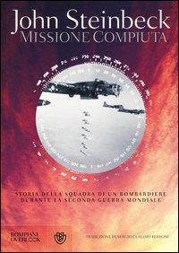 Missione compiuta : storia della squadra di un bombardiere durante la seconda guerra mondiale / John Steinbeck ; traduzione di Sergio Claudio Perroni