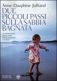 Due piccoli passi sulla sabbia bagnata / Anne-Dauphine Julliand ; traduzione di Sergio Arecco