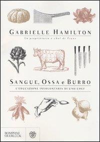 Sangue, ossa e burro : l'educazione involontaria di uno chef / Gabrielle Hamilton ; traduzione di Licia Vighi