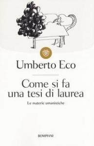 Come si fa una tesi di laurea : le materie umanistiche / Umberto Eco
