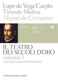 Vol. 1: Lope de Vega Carpio, Tirso de Molina, Miguel de Cervantes Saavedra