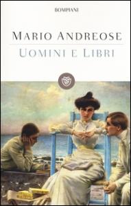 Uomini e libri / Mario Andreose